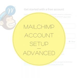 MAILCHIMP ACCOUNT SETUP ADVANCED